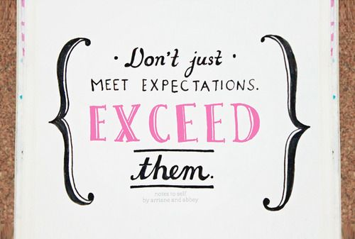 Exceed Every expectation!