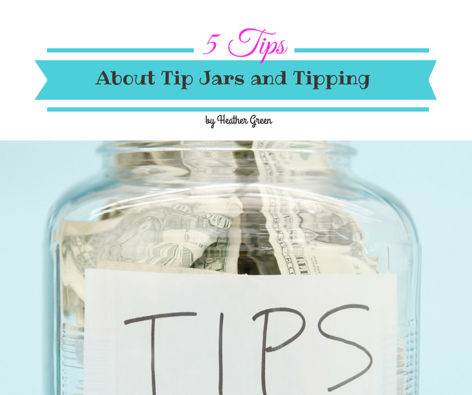5 Tips About Tip Jars And Tipping