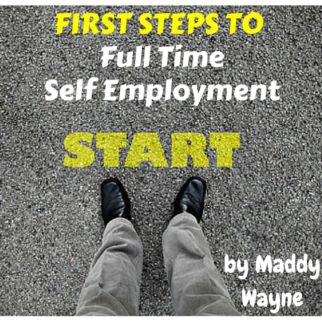 FIRST STEPS TO Full Time Self Employment